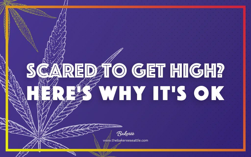 Scared to Get High? Here's Why It's Ok